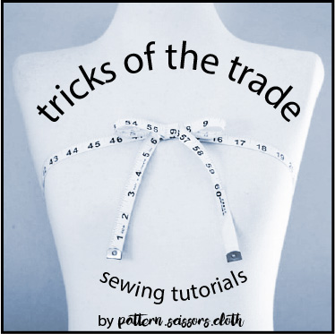 Tricks of the Trade - Sewing Tutorials by Pattern Scissors Cloth