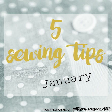 5 Sewing Tips for January : from the archives of Pattern Scissors Cloth