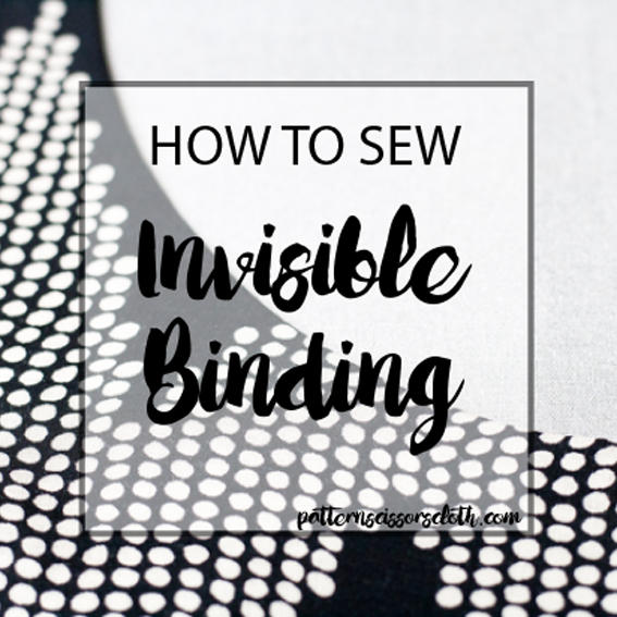 How to Sew Invisible Binding : A sewing tutorial by Pattern Scissors Cloth